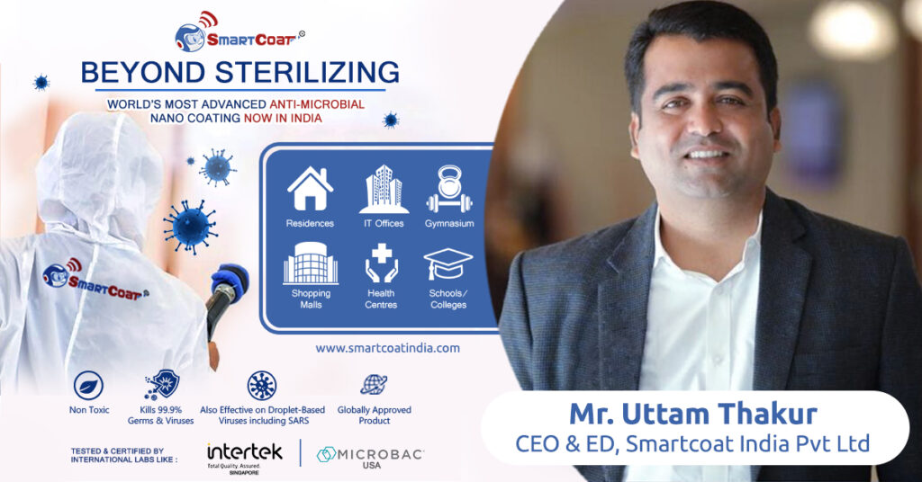SmartCoat – World's Most Advanced Multi-Surface Disinfectant Says Mr.Uttam Thakur, CEO & ED